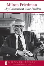 Why Government Is the Problem ebook door Milton Friedman