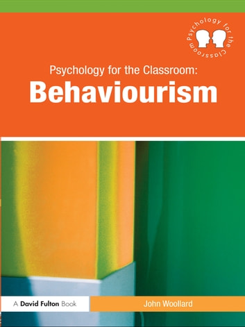Psychology for the Classroom: Behaviourism ebook by John Woollard