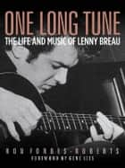 One Long Tune: The Life and Music of Lenny Breau ebook by Ron Forbes-Roberts