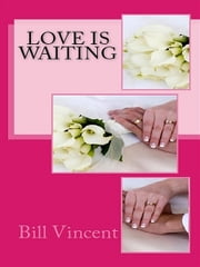 Love Is Waiting ebook by Bill Vincent