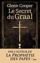 Le Secret du Graal ebook by Glenn COOPER, Bérénice PAUPERT