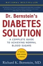 Dr. Bernstein's Diabetes Solution - The Complete Guide to Achieving Normal Blood Sugars ebook by