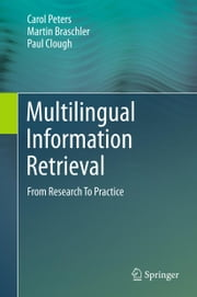 Multilingual Information Retrieval - From Research To Practice ebook by Carol Peters,Martin Braschler,Paul Clough