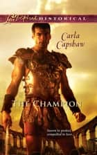 The Champion (Mills & Boon Love Inspired Historical) ebook by Carla Capshaw
