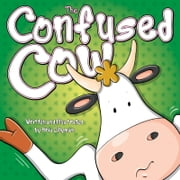 The Confused Cow: She Really is Such a Silly Moo!: Funny, colourful and packed with loads of hilarious, zany illustrations. ebook by Kris   Lillyman