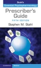 Prescriber's Guide - Stahl's Essential Psychopharmacology ebook by Stephen M. Stahl, Meghan M. Grady, Nancy Muntner
