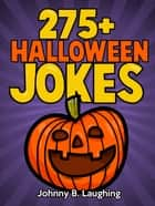 275+ Halloween Jokes ebook by Johnny B. Laughing