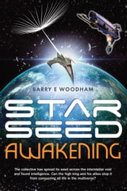 Star Seed Awakening - The collective has spread its seed across the interstellar void and found intelligence. Can the high king and his allies stop it from conquering all life in the multiverse? ebook by Barry M Woodham