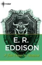 A Fish Dinner in Memison ebook by E. R. Eddison