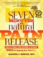 Seven Minutes to Natural Pain Release ebook by Daniel J. Benor, MD