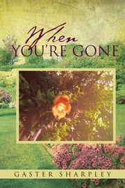 When You're Gone - Seeking Closure After the Passing of a Loved One ebook by Gaster Sharpley