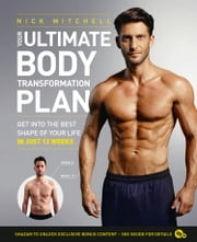 Your Ultimate Body Transformation Plan: Get into the best shape of your life – in just 12 weeks ebook by Nick Mitchell