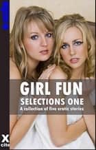 Girl Fun Selections One - A collection of five erotic stories ebook by Lynn Lake, Kitty Meadows, Lucy Diamond,...