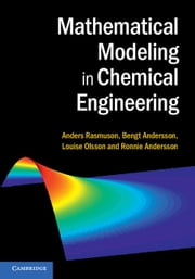 Mathematical Modeling in Chemical Engineering ebook by Anders Rasmuson, Bengt Andersson, Louise Olsson,...