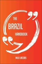 The Brazil Handbook - Everything You Need To Know About Brazil ebook by Mila Jacobs
