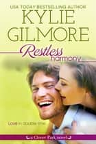 Restless Harmony - Clover Park series, Book 5 ebook by Kylie Gilmore