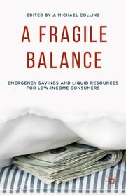 A Fragile Balance - Emergency Savings and Liquid Resources for Low-Income Consumers ebook by J. Michael Collins