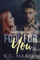 Fool For You - Made for Love, #4 ebook by R.C. Martin