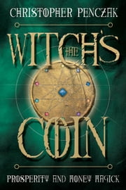 The Witch's Coin - Prosperity and Money Magick ebook by Christopher Penczak