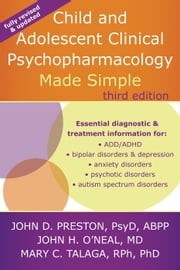 Child and Adolescent Clinical Psychopharmacology Made Simple ebook by John D. Preston, PsyD, ABPP,Mary C. Talaga, RPh, PhD,John H. O'Neal, MD