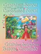 Cristal and the secret of the enchanted forest - Cristal y el secreto del bosque encantado ebook by Sandra Birriel Barbieri
