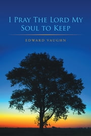 I Pray The Lord My Soul to Keep ebook by Edward Vaughn