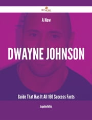 A New Dwayne Johnson Guide That Has It All - 160 Success Facts ebook by Jacqueline Mullins
