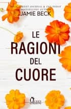 Le ragioni del cuore eBook by Jamie Beck, Michela Moroni