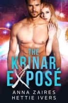 The Krinar Exposé - A Krinar Chronicles Novel ebook by Anna Zaires, Hettie Ivers