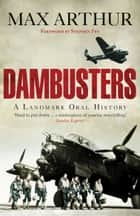 Dambusters - A Landmark Oral History ebook by Max Arthur