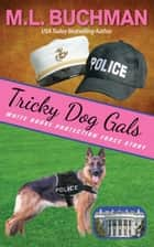 Tricky Dog Gals - White House Protection Force Short Stories, #5 ebook by M. L. Buchman