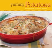 Yummy Potatoes - 65 Downright Delicious Recipes ebook by Marlena Spieler,Sheri Giblin