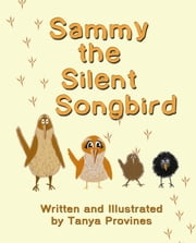 Sammy the Silent Songbird, Differently Abled Books Vol. 1 ebook by Tanya Provines