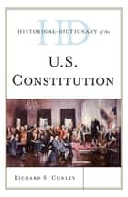Historical Dictionary of the U.S. Constitution ebook by Richard S. Conley