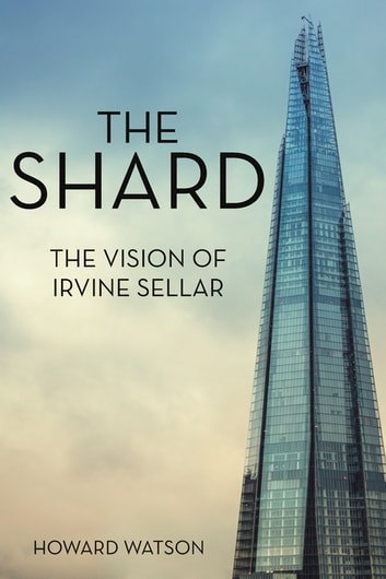 The Shard - The Vision of Irvine Sellar ebook by Howard Watson