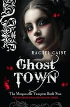 Ghost Town - The bestselling action-packed series ebook by Rachel Caine