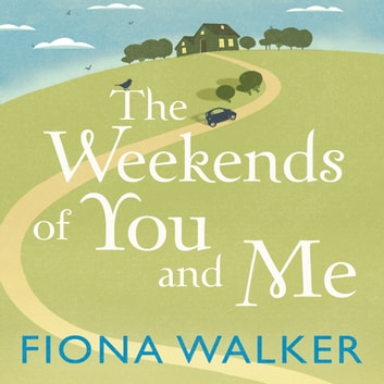The Weekends of You and Me audiobook by Fiona Walker