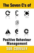 The Seven C's of Positive Behaviour Management - Alphabet Sevens, #1 ebook by Sue Cowley