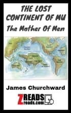 THE LOST CONTINENT OF MU - The Mother Of Men ebook by James Churchward, James M. Brand