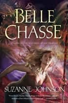 Belle Chasse - A Novel of The Sentinels of New Orleans ebook by Suzanne Johnson