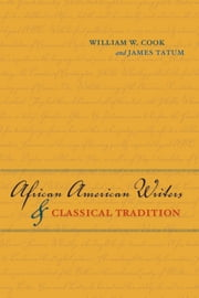 African American Writers and Classical Tradition ebook by William W. Cook,James Tatum