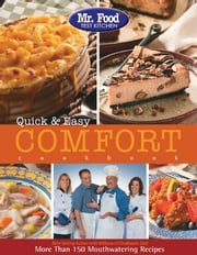 Mr. Food Test Kitchen Quick & Easy Comfort Cookbook - More Than 150 Mouthwatering Recipes ebook by Test Kitchen, Mr. Food
