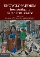 Encyclopaedism from Antiquity to the Renaissance ebook by Dr Jason König, Professor Greg Woolf