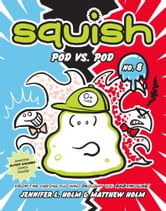 Squish #8: Pod vs. Pod ebook by Jennifer L. Holm,Matthew Holm