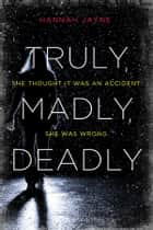 Truly, Madly, Deadly ebook by Hannah Jayne
