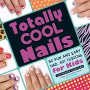Totally Cool Nails - 50 Fun and Easy Nail Art Designs for Kids ebook by Catherine Rodgers