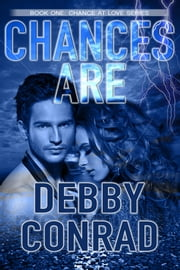 Chances Are - Chance At Love: Book One ebook by Debby Conrad