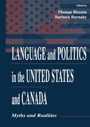 Language and Politics in the United States and Canada - Myths and Realities ebook by Thomas K. Ricento,Barbara Burnaby