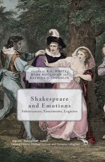 Shakespeare and Emotions - Inheritances, Enactments, Legacies ebook by