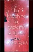La Machine à explorer le temps ebook by Herbert George Wells